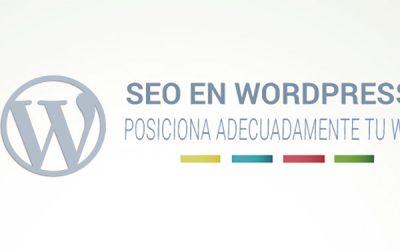 SEO en WordPress, posiciona adecuadamente tu web