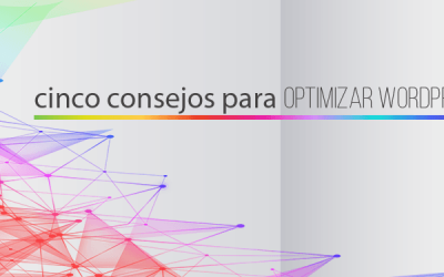 Cinco consejos para optimizar WordPress