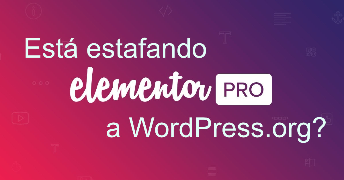 ¿Está estafando Elementor Pro a la Comunidad WordPress.org?